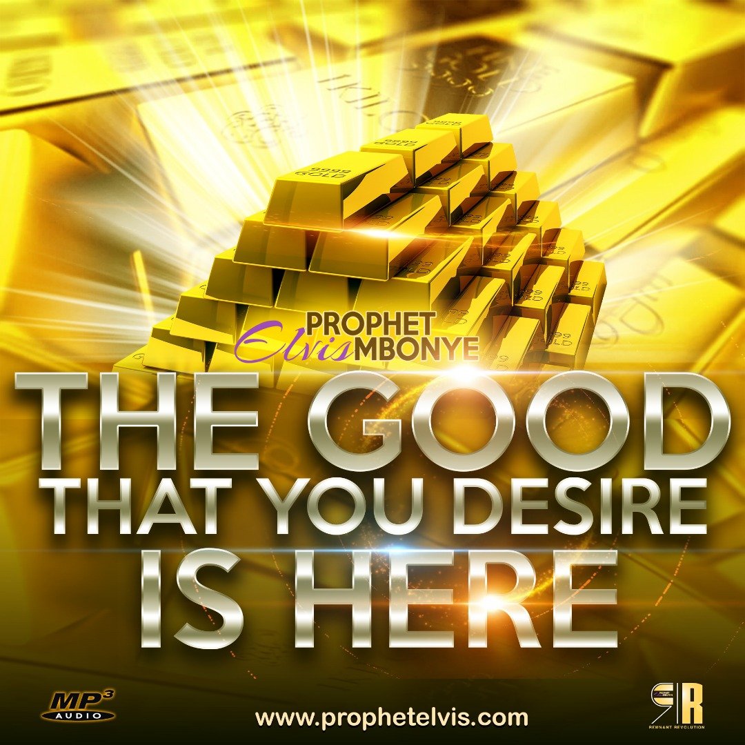 The Good That You Desire Is Here